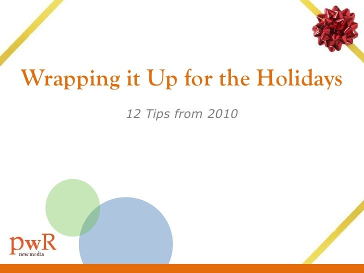 Wrapping it Up for the Holidays          12 Tips from 2010