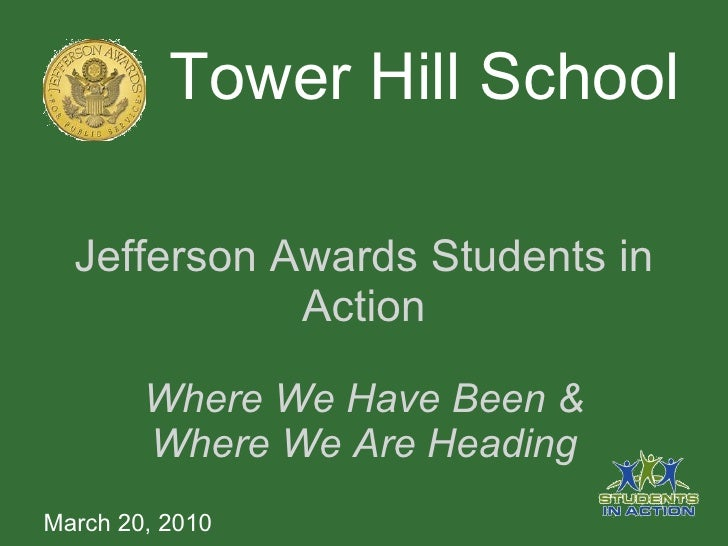 Jefferson Awards Students in Action  Where We Have Been &  Where We Are Heading Tower Hill School March 20, 2010