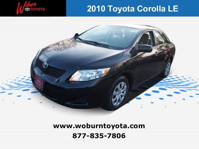 2010 Toyota Corolla LEwww.woburntoyota.com   877-835-7806