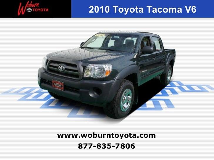 2010 Toyota Tacoma V6www.woburntoyota.com   877-835-7806