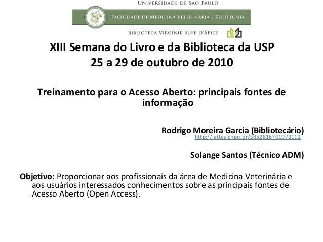 XIII Semana do Livro e da Biblioteca da USP                25 a 29 de outubro de 2010    Treinamento para o Acesso Aberto:...