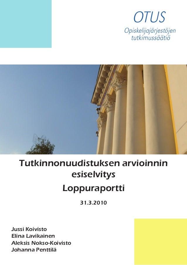 Tutkinnonuudistuksen arvioinnin esiselvitys Loppuraportti 31.3.2010 Jussi Koivisto Elina Lavikainen Aleksis Nokso-Koivisto...