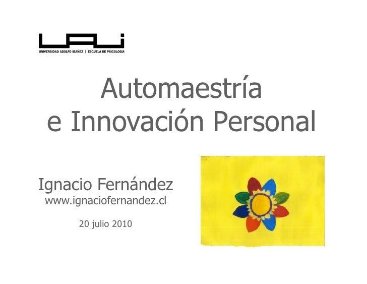 Automaestría  e Innovación Personal  Ignacio Fernández www.ignaciofernandez.cl        20 julio 2010