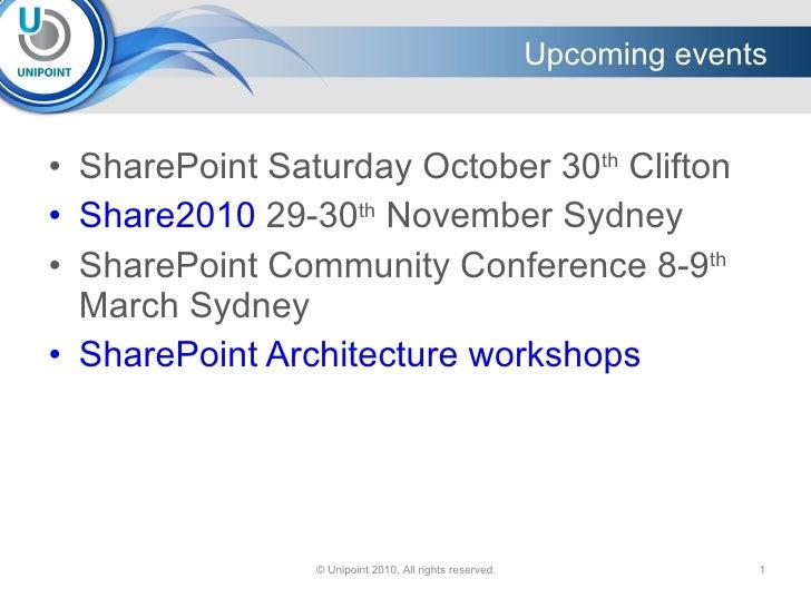 <ul><li>SharePoint Saturday October 30 th  Clifton  </li></ul><ul><li>Share2010  29-30 th  November Sydney </li></ul><ul><...