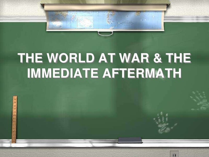 THE WORLD AT WAR & THE IMMEDIATE AFTERMATH<br />