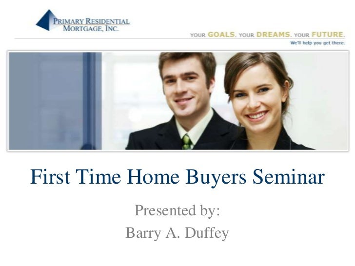 First Time Home Buyers Seminar<br />Presented by:<br />Barry A. Duffey <br />