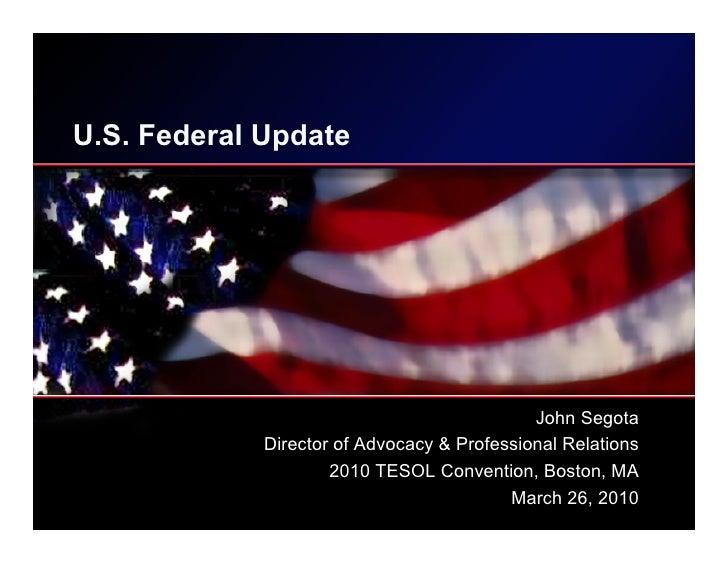 U.S. Federal Update                                                  John Segota              Director of Advocacy & Profe...