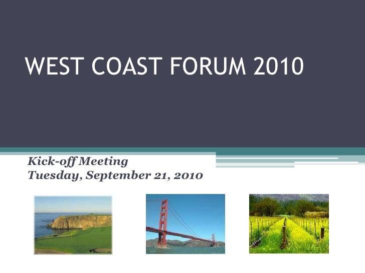 West Coast Forum 2010 Kick Off Presentation