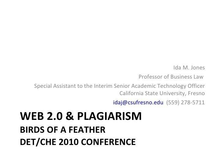 WEB 2.0 & PLAGIARISM BIRDS OF A FEATHER DET/CHE 2010 CONFERENCE <ul><li>Ida M. Jones </li></ul><ul><li>Professor of Busine...