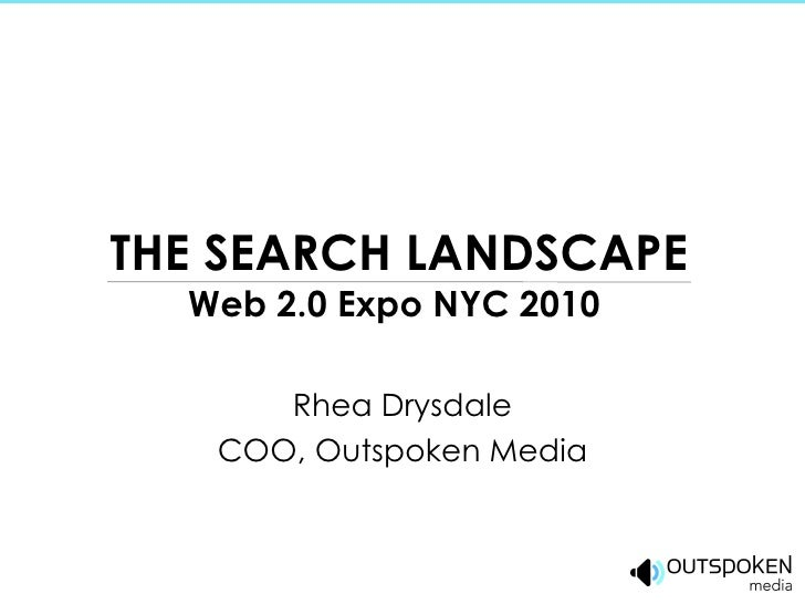 THE SEARCH LANDSCAPE Web 2.0 Expo NYC 2010  Rhea Drysdale COO, Outspoken Media