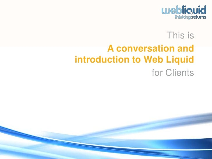 This is<br />A conversation and introduction to Web Liquid <br />for Clients <br />New York - DUMBO : 55 Washington Street...