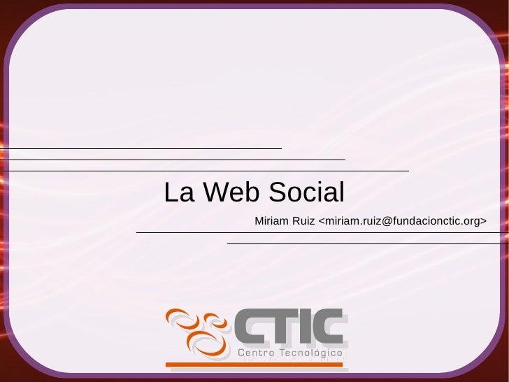 La Web Social       Miriam Ruiz <miriam.ruiz@fundacionctic.org>