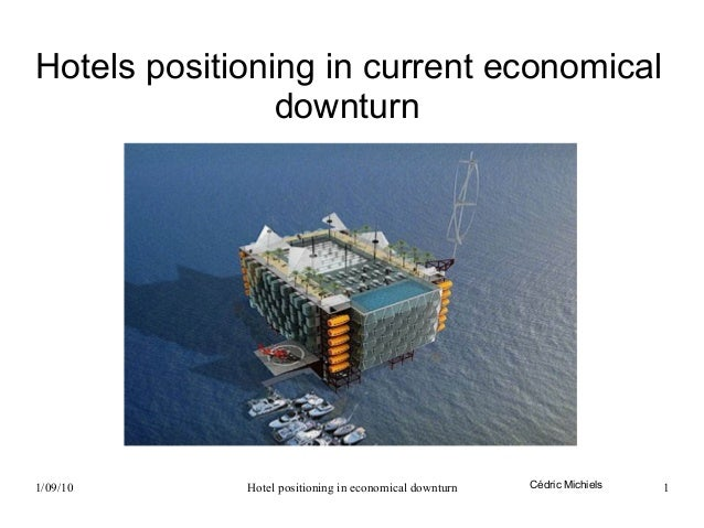 Hotels positioning in current economical                downturn1/09/10      Hotel positioning in economical downturn   Cé...