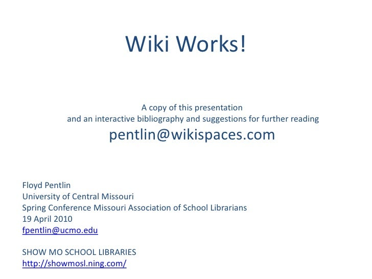 Wiki Works!<br />A copy of this presentation<br /> and an interactive bibliography and suggestions for further reading<br ...