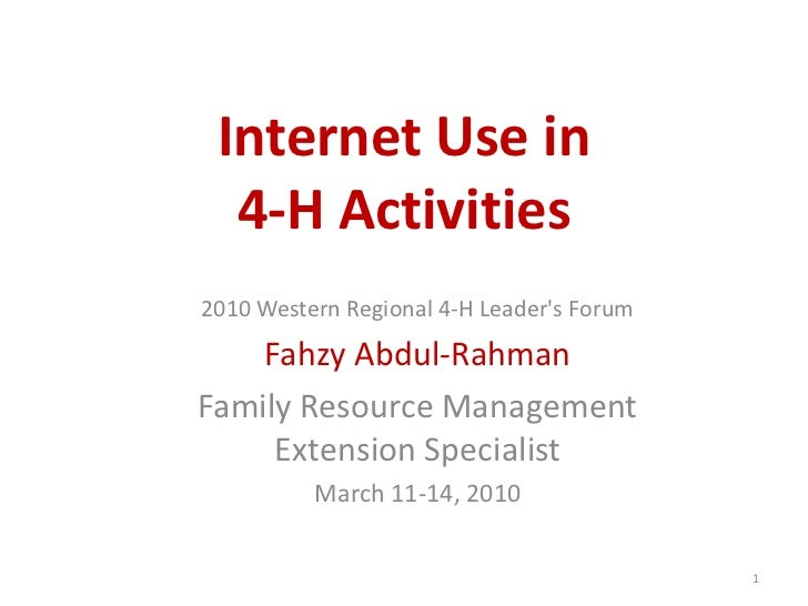 Internet Use in  4‐H Activities2010 Western Regional 4-H Leaders Forum    Fahzy Abdul-RahmanFamily Resource Management    ...