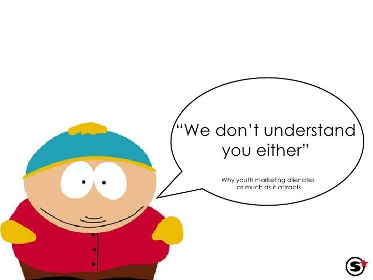 """"""" We don't understand you either"""" Why youth marketing alienates  as much as it attracts"""