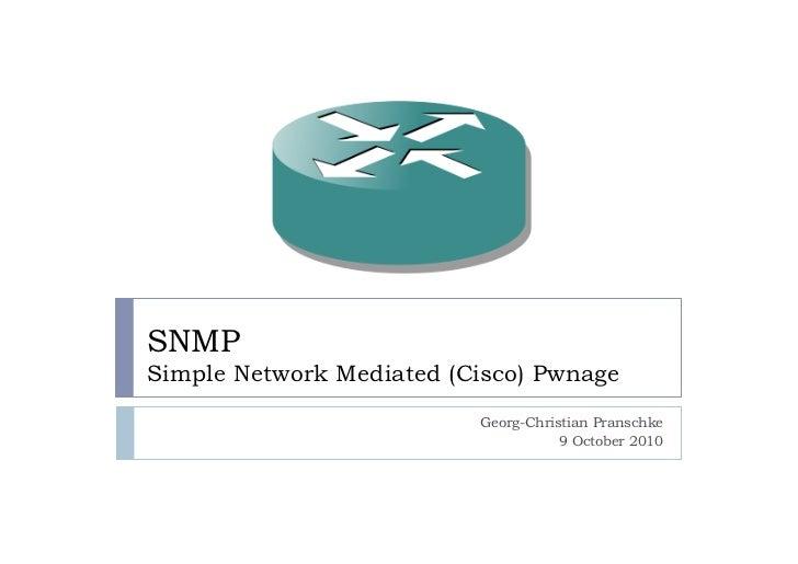 SNMPSimple Network Mediated (Cisco) Pwnage                          Georg-Christian Pranschke                             ...