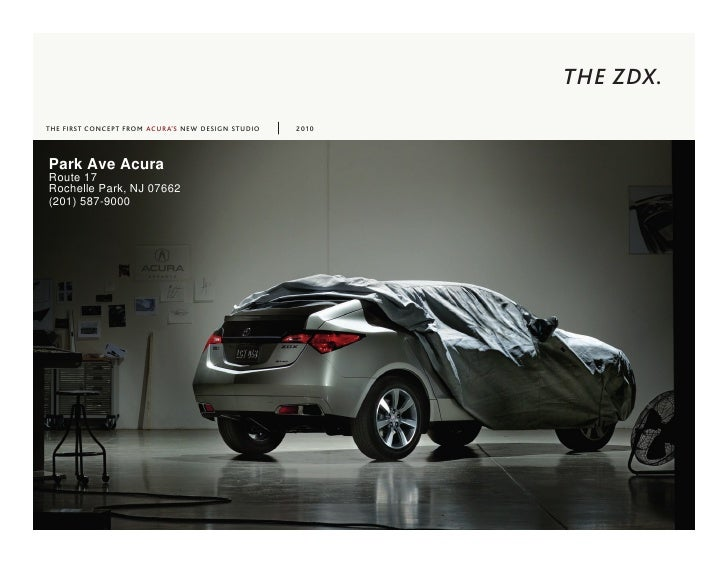 THE ZDX. THE FIRST CONCEPT FROM ACURA'S NEW DESIGN STUDIO   2010    Park Ave Acura Route 17 Rochelle Park, NJ 07662 (201) ...