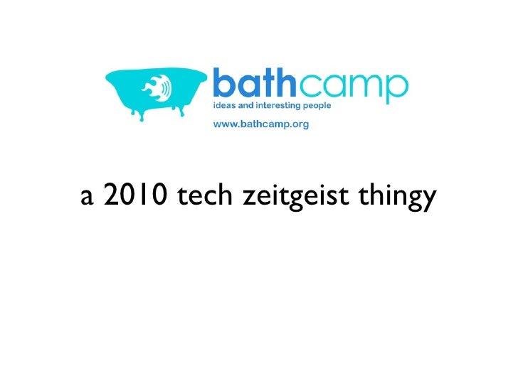 Bathcamp 2010 zeitgeist