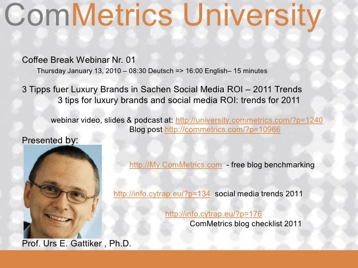 ComMetrics UniversityComMetrics Coffee Break Webinar Nr. 01     Thursday January 13, 2010 – 08:30 Deutsch => 16:00 English...
