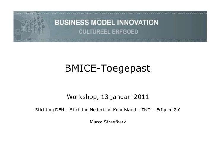 BMICE-Toegepast              Workshop, 13 januari 2011Stichting DEN – Stichting Nederland Kennisland – TNO – Erfgoed 2.0  ...