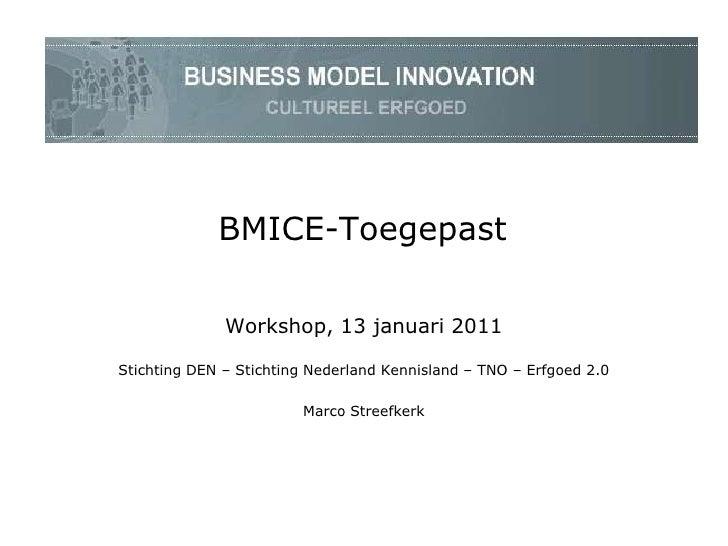 BMICE-Toegepast Workshop, 13 januari 2011 Stichting DEN – Stichting Nederland Kennisland – TNO – Erfgoed 2.0 Marco Streefk...