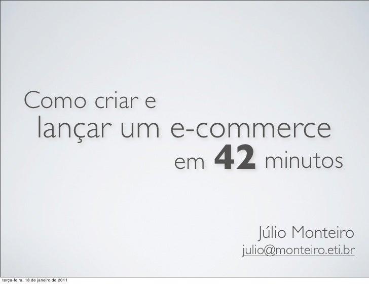 Como criar e                 lançar um e-commerce                                     em   42 minutos                     ...