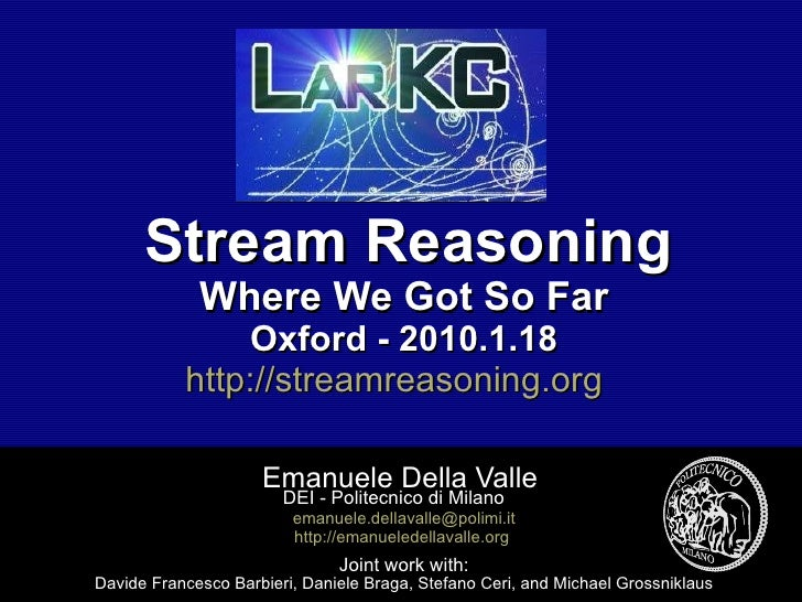 Stream Reasoning Where We Got So Far Oxford - 2010.1.18 http://streamreasoning.org   Emanuele Della Valle  DEI - Politecni...