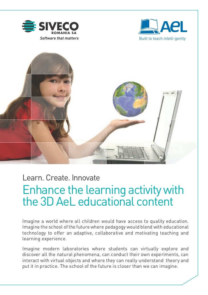 Learn. Create. InnovateEnhance the learning activity withthe 3D AeL educational contentImagine a world where all children ...