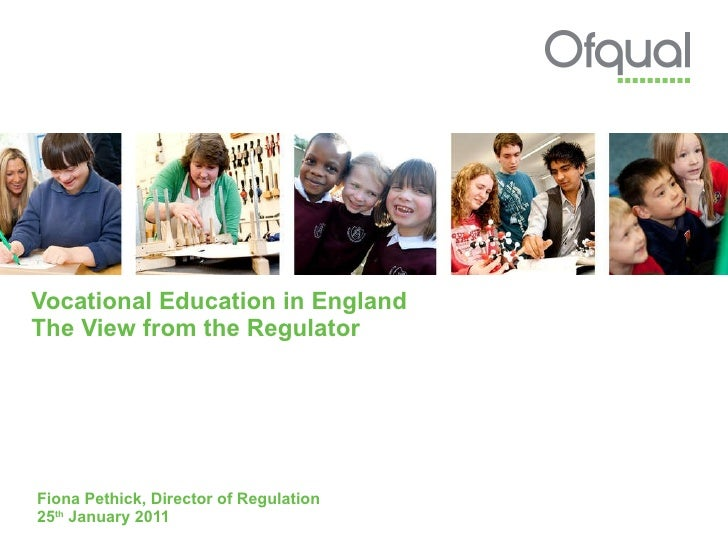 Vocational Education in England The View from the Regulator Fiona Pethick, Director of Regulation 25 th  January 2011
