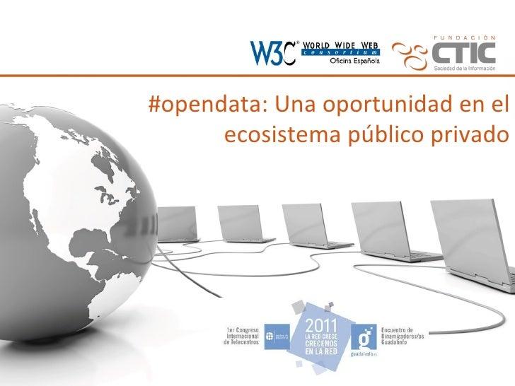#opendata: Una oportunidad en el ecosistema público privado