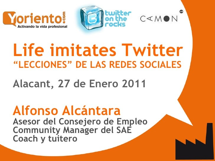 "<ul><ul><li>Life imitates Twitter   ""LECCIONES"" DE LAS REDES SOCIALES </li></ul></ul><ul><ul><li>Alacant, 27 de Enero 2011..."