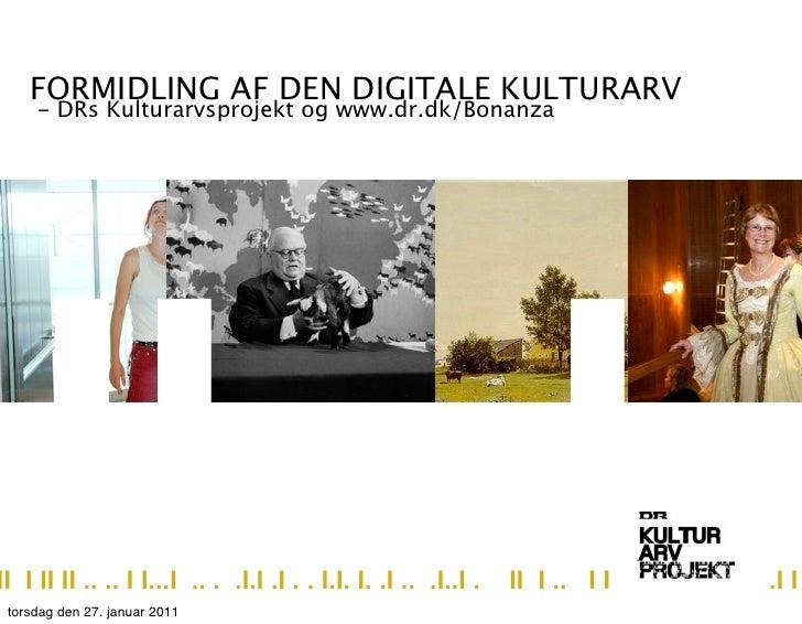 FORMIDLING AF DEN DIGITALE KULTURARV     - DRs Kulturarvsprojekt og www.dr.dk/Bonanza    II...III I II II .. .. I I...I .....