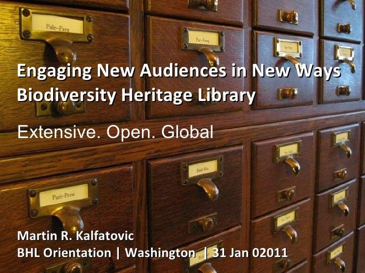 Engaging New Audiences in New Ways Biodiversity Heritage Library Martin R. Kalfatovic BHL Orientation | Washington  | 31 J...