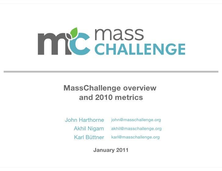 Overview and            2010 metrics        MassChallenge overview             and 2010 metrics        John Harthorne    j...