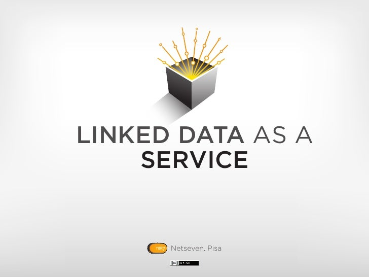 LINKED DATA AS A    SERVICE      Netseven, Pisa