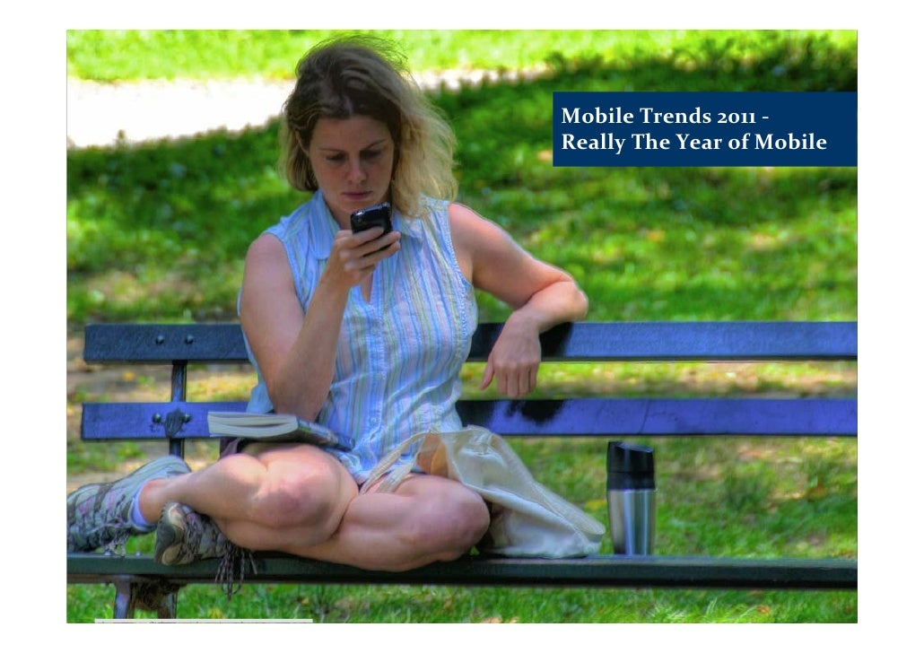 Mobile Trends 2011 ‐                                                          Really The Year of Mobilehttp://www.flickr.c...