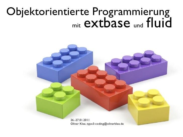 Objektorientierte Programmierung             mit     extbase und fluid            26.-27.01.2011            Oliver Klee, ty...