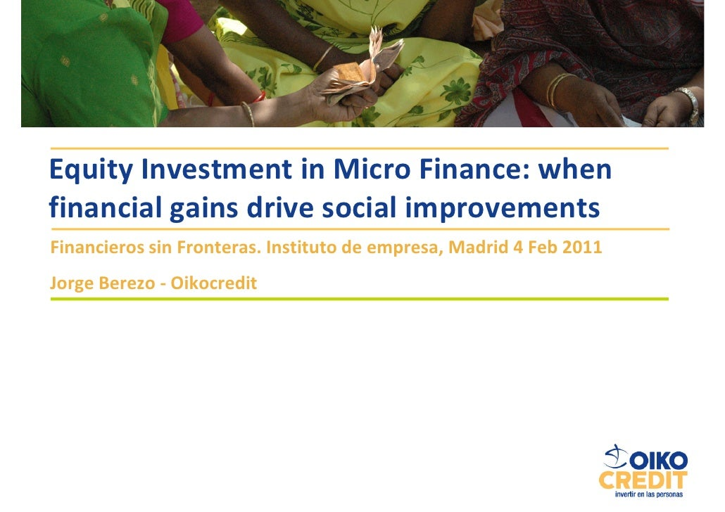 Equity Investment in Micro Finance: whenfinancial gains drive social improvementsFinancieros sin Fronteras. Instituto de e...