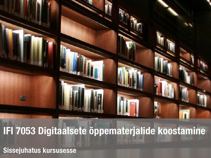 IFI 7053 Digitaalsete õppematerjalide koostamineSissejuhatus kursusesse