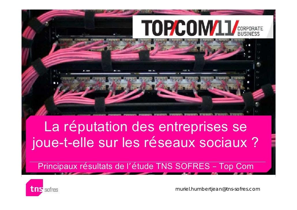 La réputation des entreprises sejoue-t-elle sur les réseaux sociaux ?Principaux résultats de l'étude TNS SOFRES – Top Com ...