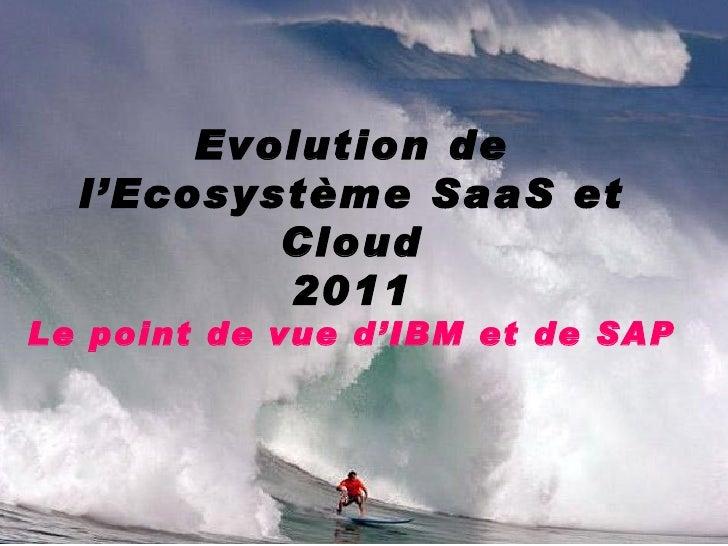 Evolution de l'Ecosystème SaaS et Cloud 2011 Le point de vue d'IBM et de SAP