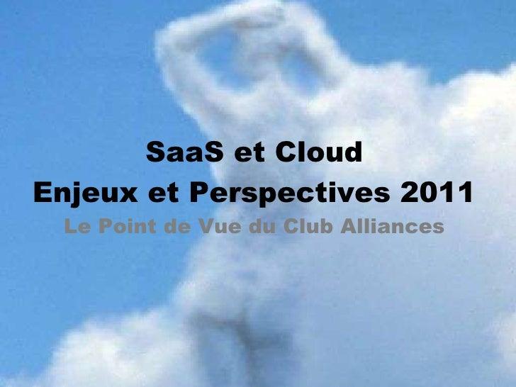 SaaS et Cloud Enjeux et Perspectives 2011 Le Point de Vue du Club Alliances