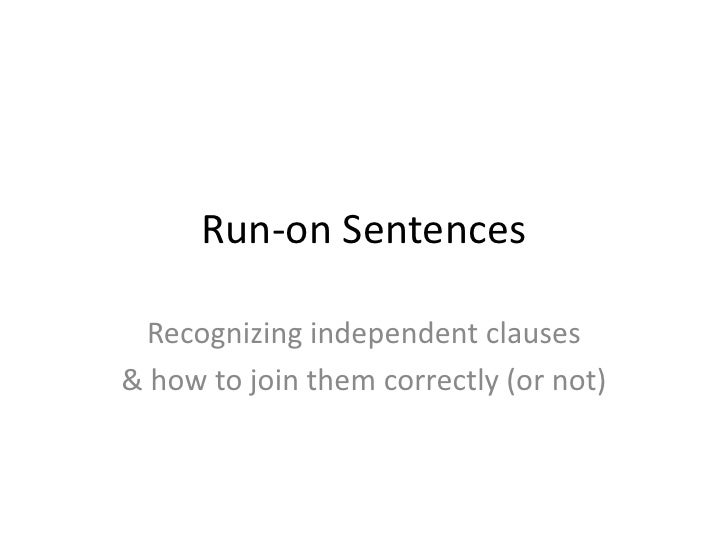 Run-on Sentences<br />Recognizing independent clauses<br />& how to join them correctly (or not)<br />