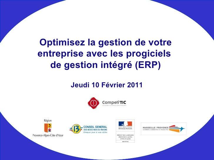 Jeudi 10 Février 2011 Optimisez la gestion de votre entreprise avec les progiciels  de gestion intégré (ERP)