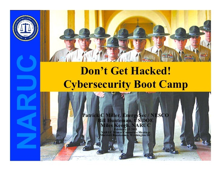 NARUC           Don't Get Hacked!        Cybersecurity Boot Camp           Patrick C Miller, EnergySec / NESCO            ...