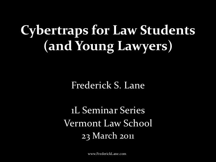Cybertraps for Law Students(and Young Lawyers)<br />Frederick S. Lane<br />1L Seminar Series<br />Vermont Law School<br />...