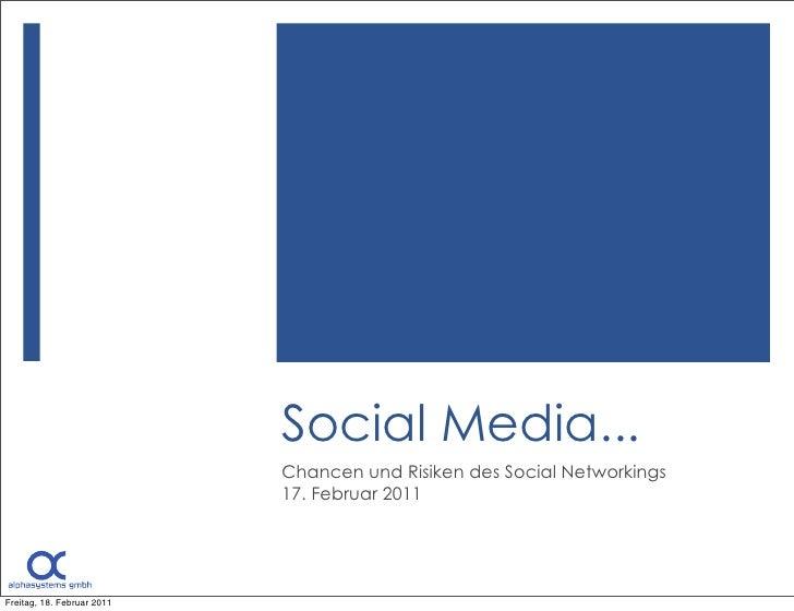 Social Media...                            Chancen und Risiken des Social Networkings                            17. Febru...