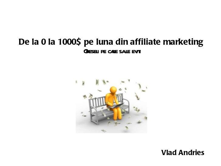 De la 0 la 1000$ pe luna din affiliate marketing   Greseli pe care sa le eviti Vlad Andries