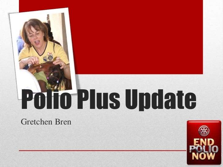 Gretchen Bren<br />Polio Plus Update<br />